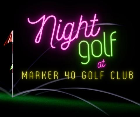 Night Golf at Marker 40 Golf Club